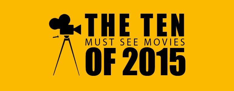 The Ten: Must See Movies of 2015