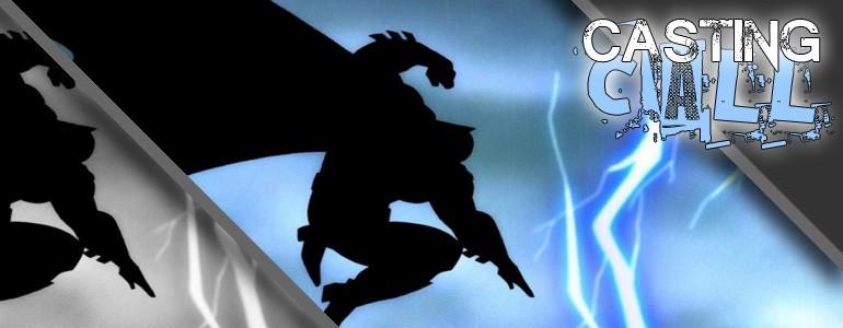 Casting Call: The Dark Knight Returns