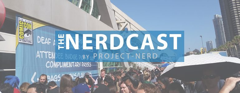 The Nerdcast 160: SDCC 2018 Recap