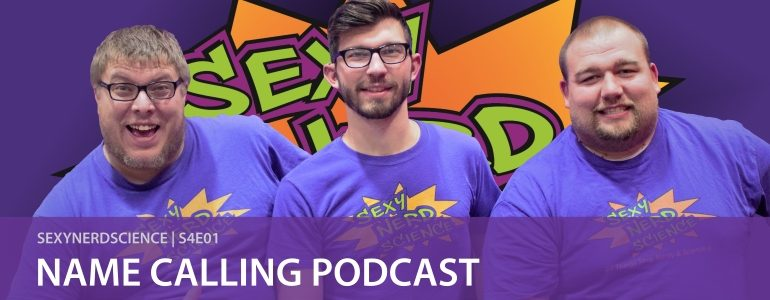 Sexy Nerd Science: Name Calling Podcast | S4E01