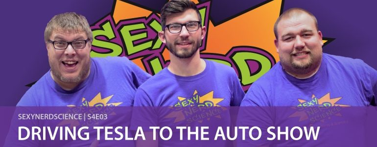 Sexy Nerd Science: Driving Tesla to the Auto Show | S4E03