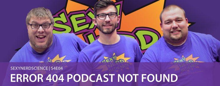 Sexy Nerd Science: Error 404 Podcast Not Found | S4E04