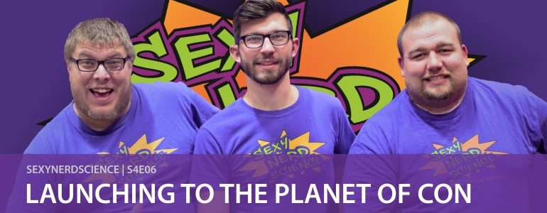 Sexy Nerd Science: Launching to the Planet of Con | S4E06