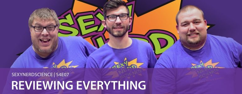 Sexy Nerd Science: Reviewing Everything | S4E07