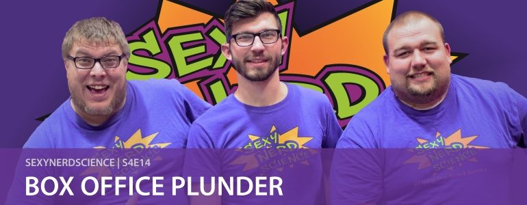 Sexy Nerd Science: Box Office Plunder   S4E14