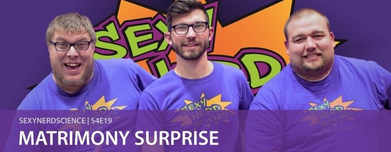 SexyNerdScience: Matrimony Surprise | S4E19