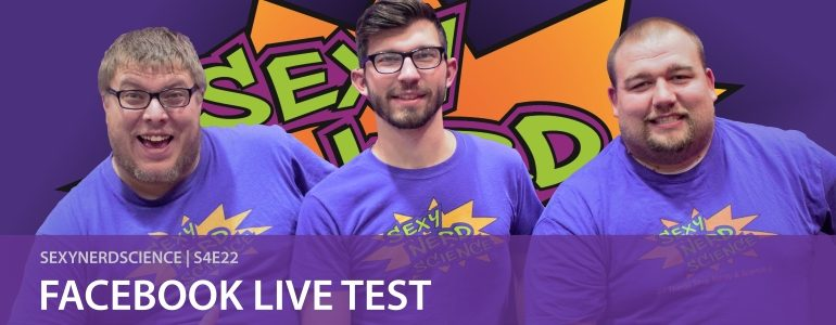 SexyNerdScience: Facebook Live Test | S4E22