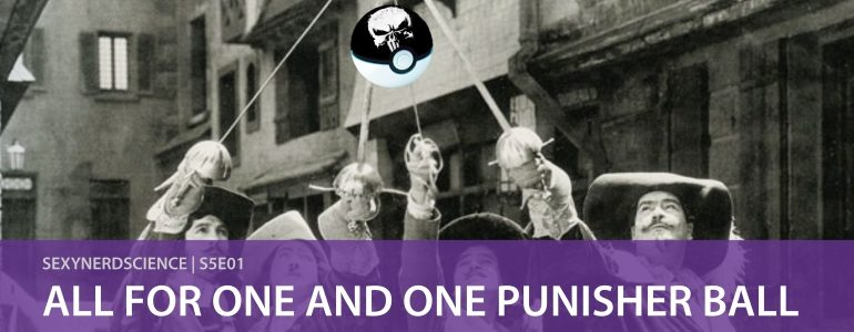 SexyNerdScience: All for One and One Punisher Ball | S5E01