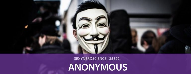 SexyNerdScience: Anonymous | S5E22