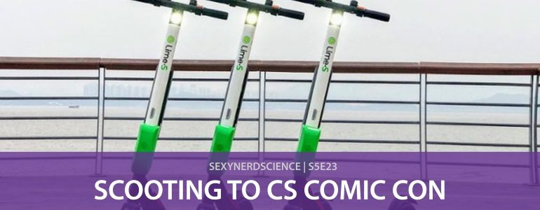 SexyNerdScience: Scooting to CS Comic Con | S5E23